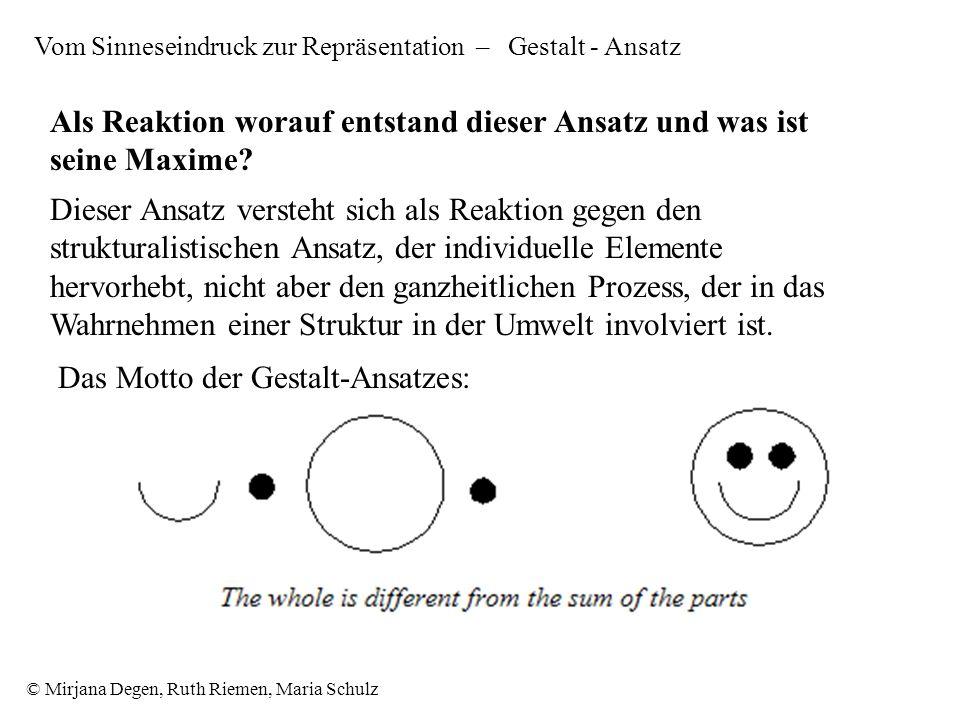 © Mirjana Degen, Ruth Riemen, Maria Schulz Dieser Ansatz versteht sich als Reaktion gegen den strukturalistischen Ansatz, der individuelle Elemente hervorhebt, nicht aber den ganzheitlichen Prozess, der in das Wahrnehmen einer Struktur in der Umwelt involviert ist.