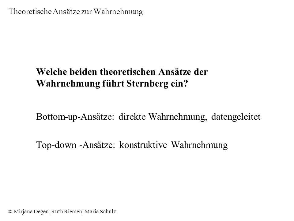 © Mirjana Degen, Ruth Riemen, Maria Schulz Theoretische Ansätze zur Wahrnehmung Welche beiden theoretischen Ansätze der Wahrnehmung führt Sternberg ein.