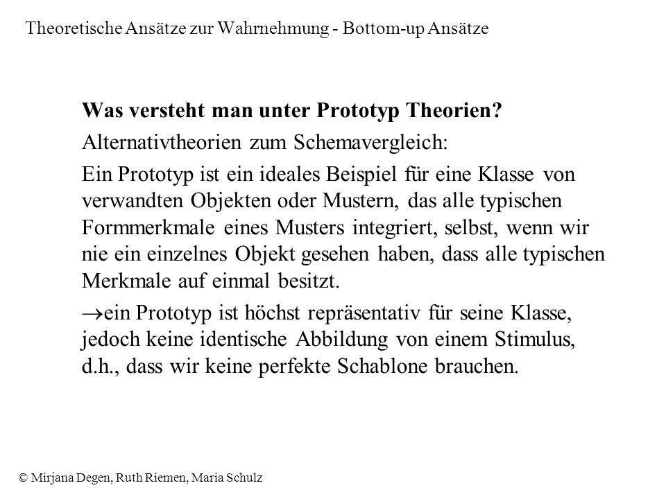 © Mirjana Degen, Ruth Riemen, Maria Schulz Theoretische Ansätze zur Wahrnehmung - Bottom-up Ansätze Was versteht man unter Prototyp Theorien.