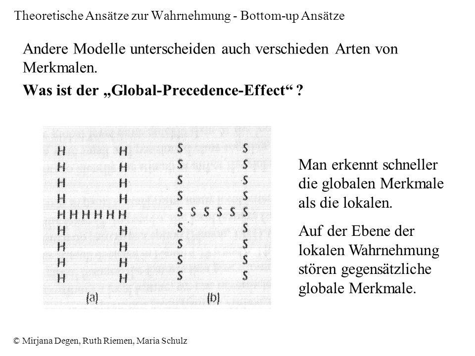 © Mirjana Degen, Ruth Riemen, Maria Schulz Theoretische Ansätze zur Wahrnehmung - Bottom-up Ansätze Andere Modelle unterscheiden auch verschieden Arten von Merkmalen.