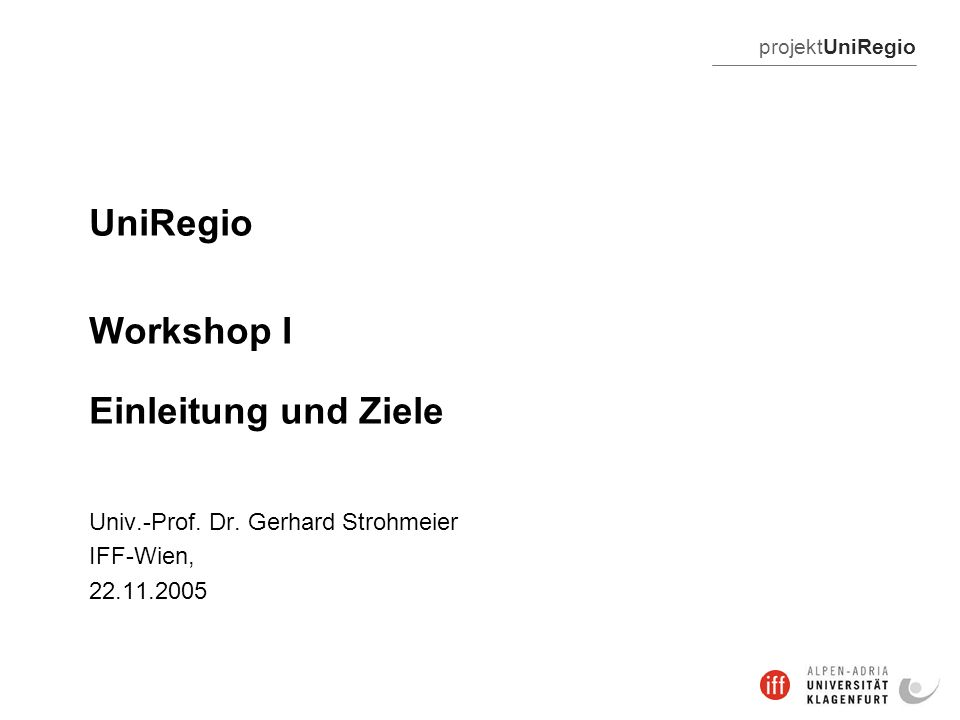 projektUniRegio UniRegio Workshop I Einleitung und Ziele Univ.-Prof.