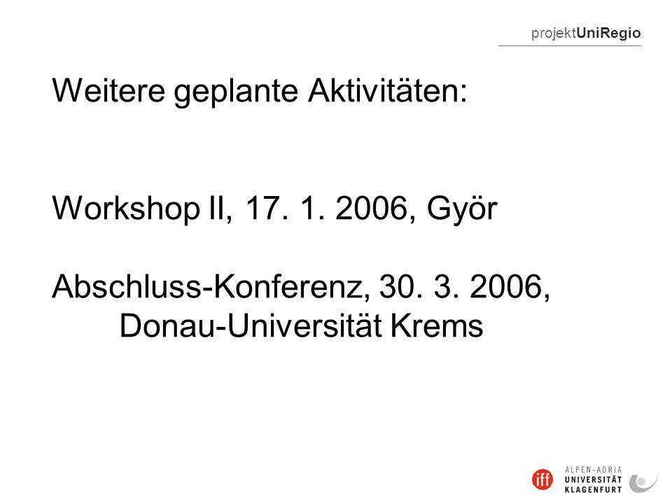 projektUniRegio Weitere geplante Aktivitäten: Workshop II, 17.