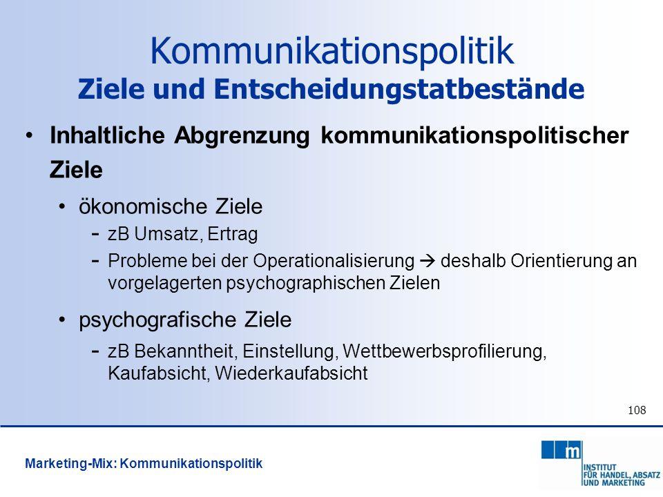 108 Kommunikationspolitik Ziele und Entscheidungstatbestände Inhaltliche Abgrenzung kommunikationspolitischer Ziele ökonomische Ziele - zB Umsatz, Ert