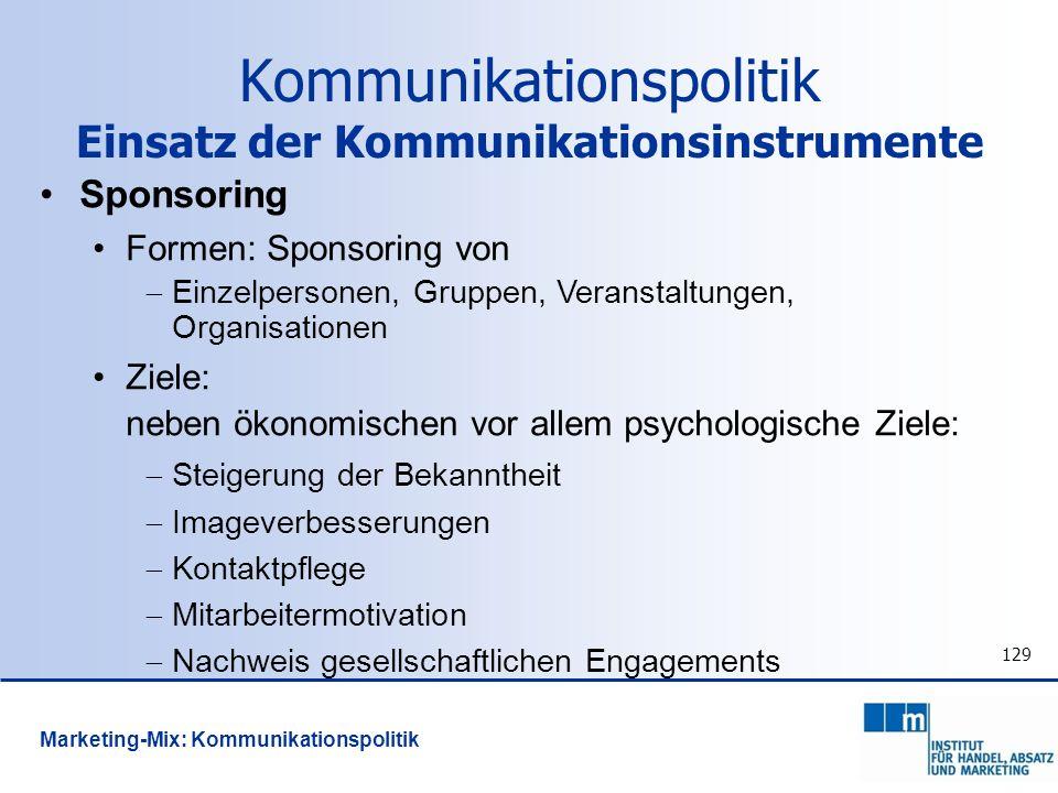 129 Sponsoring Formen: Sponsoring von Einzelpersonen, Gruppen, Veranstaltungen, Organisationen Ziele: neben ökonomischen vor allem psychologische Ziel
