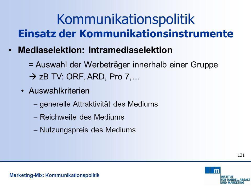 131 Mediaselektion: Intramediaselektion = Auswahl der Werbeträger innerhalb einer Gruppe zB TV: ORF, ARD, Pro 7,… Auswahlkriterien generelle Attraktiv