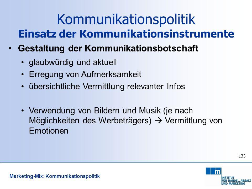 133 Gestaltung der Kommunikationsbotschaft glaubwürdig und aktuell Erregung von Aufmerksamkeit übersichtliche Vermittlung relevanter Infos Verwendung