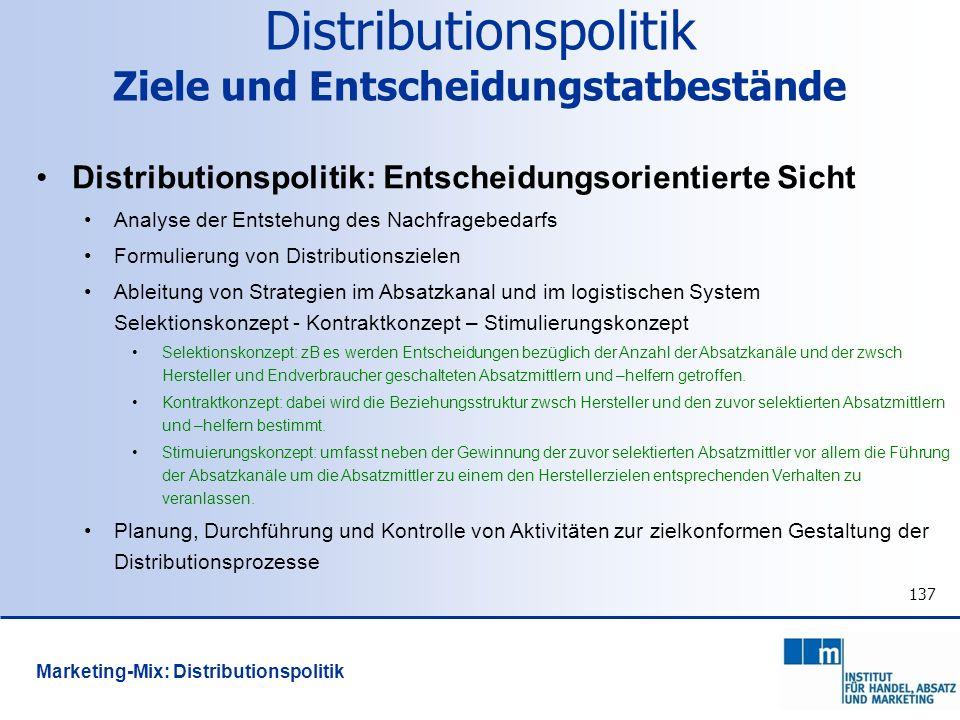 137 Distributionspolitik: Entscheidungsorientierte Sicht Analyse der Entstehung des Nachfragebedarfs Formulierung von Distributionszielen Ableitung vo