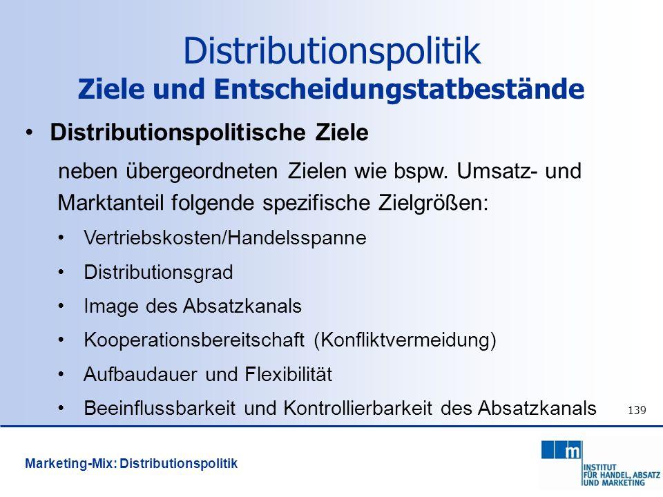139 Distributionspolitische Ziele neben übergeordneten Zielen wie bspw. Umsatz- und Marktanteil folgende spezifische Zielgrößen: Vertriebskosten/Hande