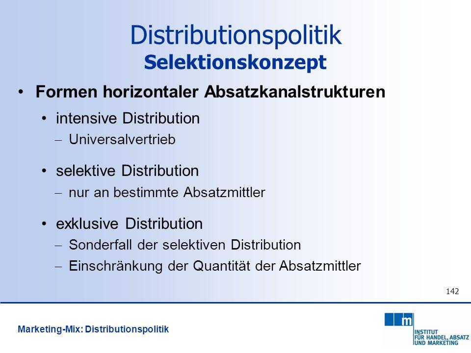 142 Formen horizontaler Absatzkanalstrukturen intensive Distribution Universalvertrieb selektive Distribution nur an bestimmte Absatzmittler exklusive