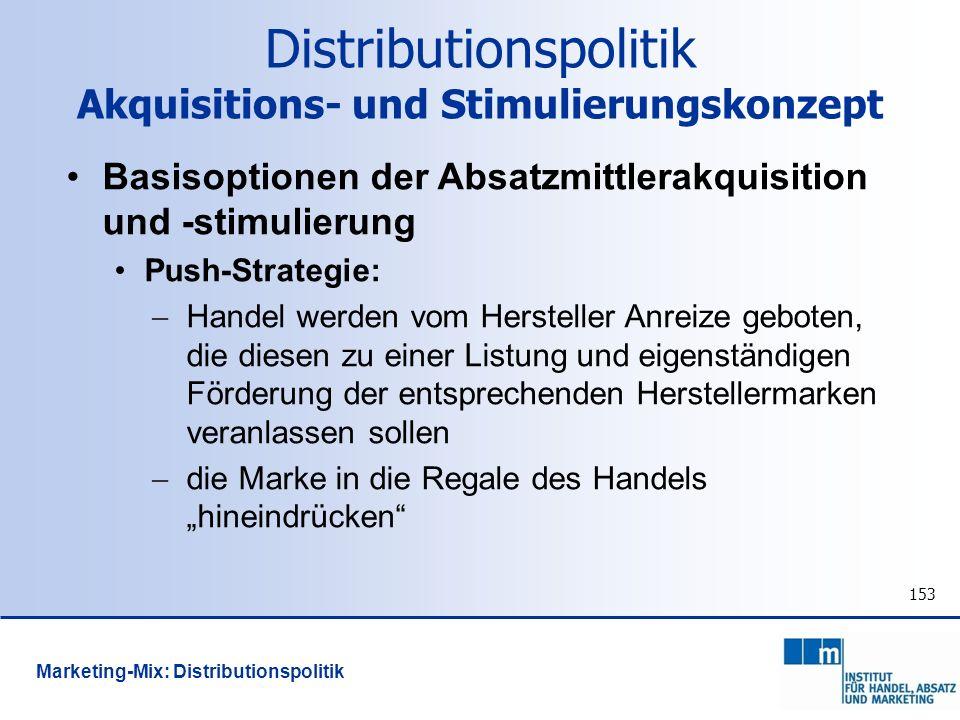 153 Basisoptionen der Absatzmittlerakquisition und -stimulierung Push-Strategie: Handel werden vom Hersteller Anreize geboten, die diesen zu einer Lis
