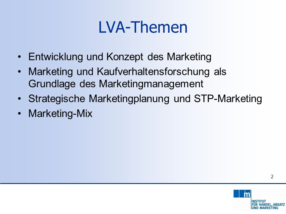 2 LVA-Themen Entwicklung und Konzept des Marketing Marketing und Kaufverhaltensforschung als Grundlage des Marketingmanagement Strategische Marketingp