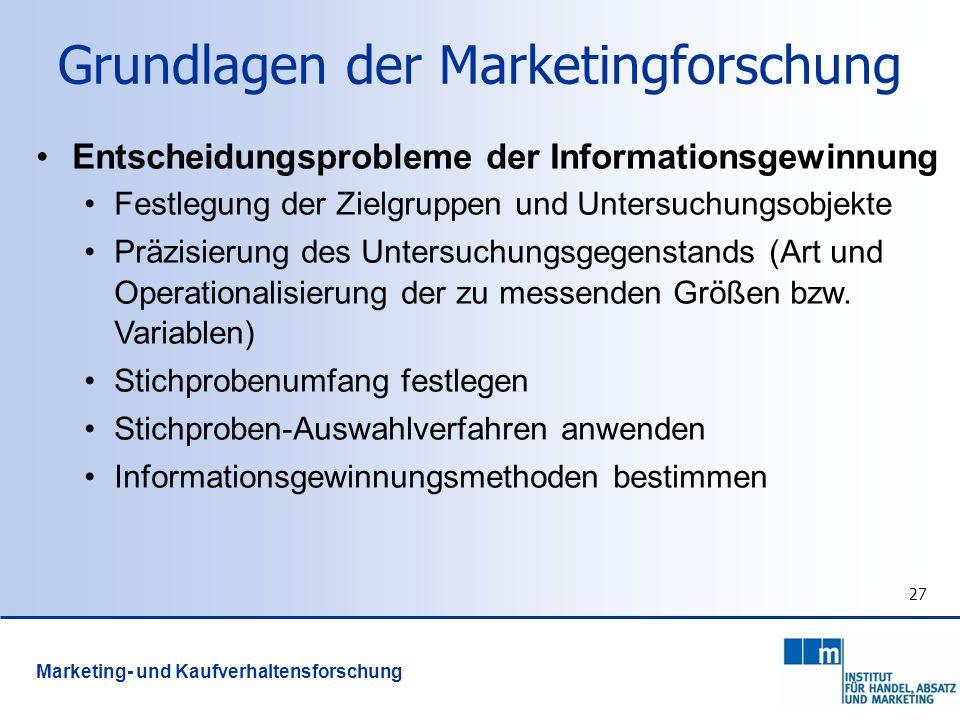 27 Grundlagen der Marketingforschung Entscheidungsprobleme der Informationsgewinnung Festlegung der Zielgruppen und Untersuchungsobjekte Präzisierung