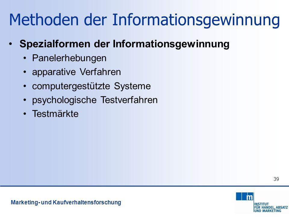 39 Spezialformen der Informationsgewinnung Panelerhebungen apparative Verfahren computergestützte Systeme psychologische Testverfahren Testmärkte Mark