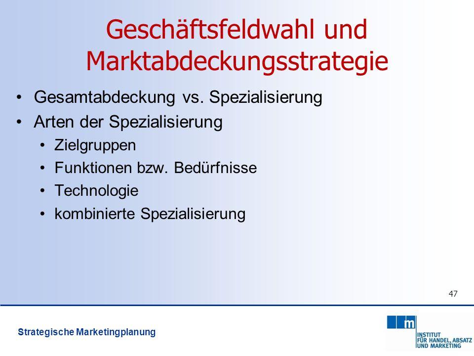 47 Geschäftsfeldwahl und Marktabdeckungsstrategie Gesamtabdeckung vs. Spezialisierung Arten der Spezialisierung Zielgruppen Funktionen bzw. Bedürfniss