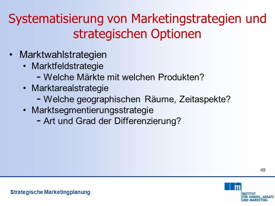 48 Systematisierung von Marketingstrategien und strategischen Optionen Marktwahlstrategien Marktfeldstrategie - Welche Märkte mit welchen Produkten? M