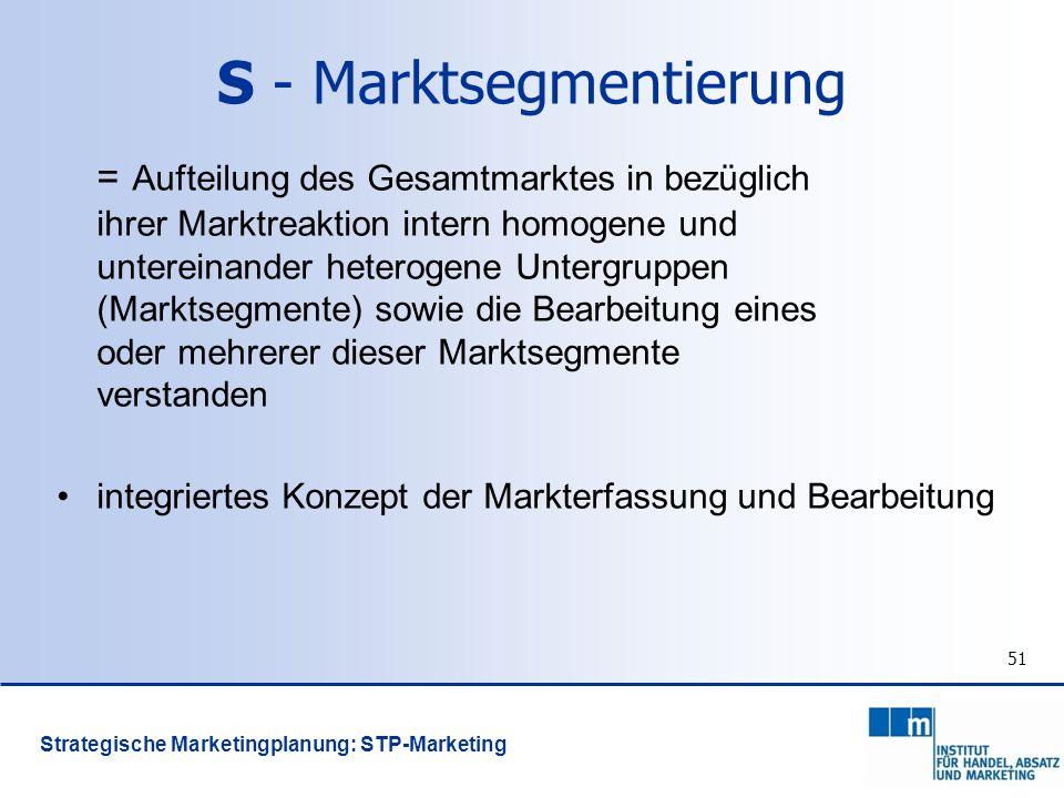 51 S - Marktsegmentierung = Aufteilung des Gesamtmarktes in bezüglich ihrer Marktreaktion intern homogene und untereinander heterogene Untergruppen (M