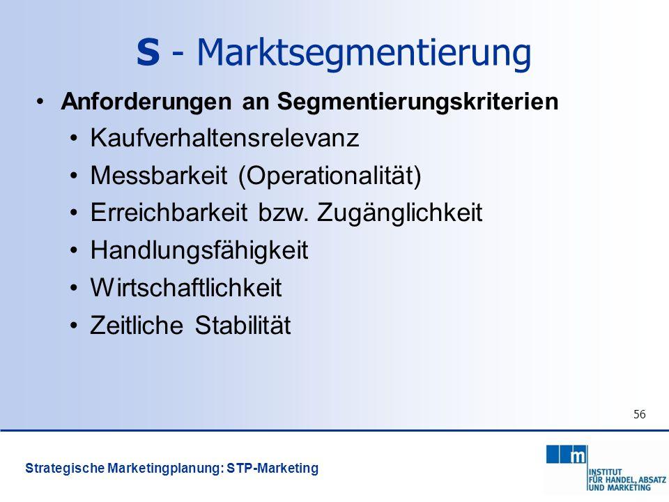 56 Anforderungen an Segmentierungskriterien Kaufverhaltensrelevanz Messbarkeit (Operationalität) Erreichbarkeit bzw. Zugänglichkeit Handlungsfähigkeit