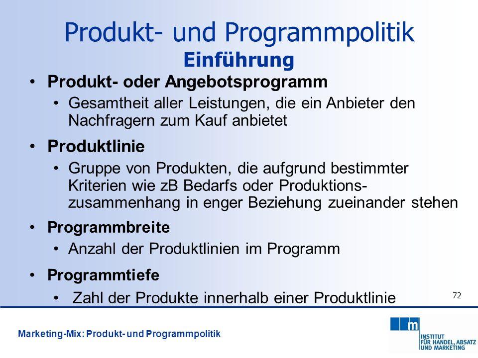 72 Produkt- oder Angebotsprogramm Gesamtheit aller Leistungen, die ein Anbieter den Nachfragern zum Kauf anbietet Produktlinie Gruppe von Produkten, d
