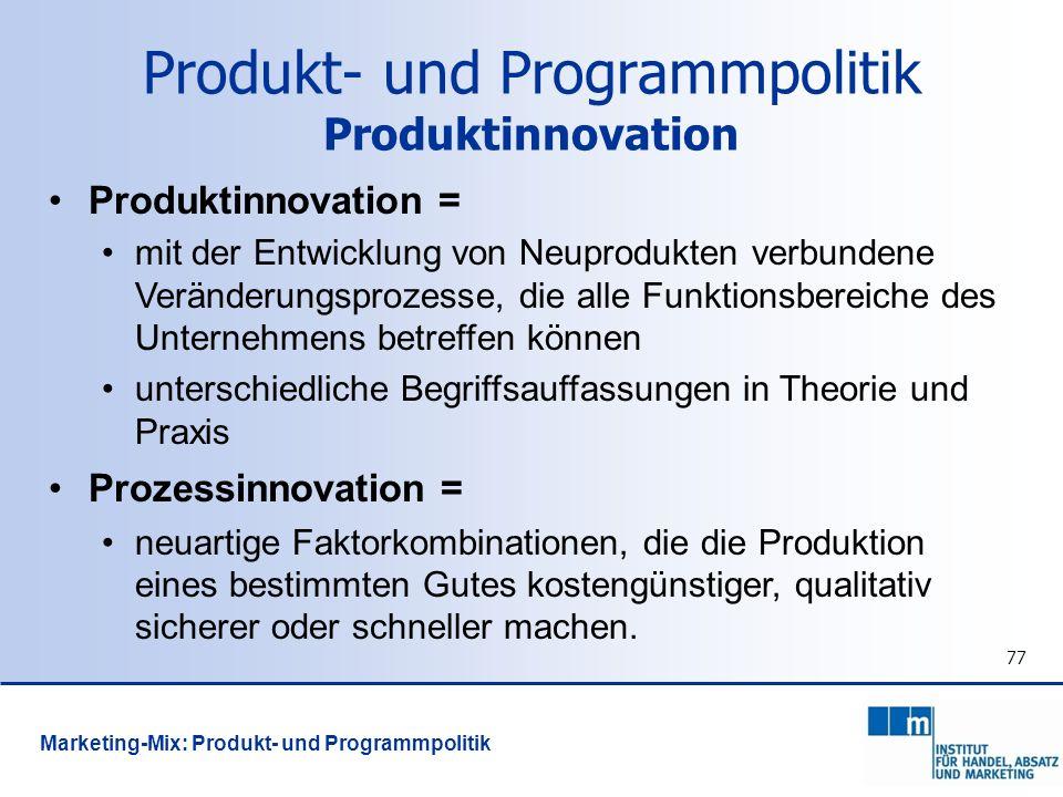 77 Produkt- und Programmpolitik Produktinnovation Produktinnovation = mit der Entwicklung von Neuprodukten verbundene Veränderungsprozesse, die alle F