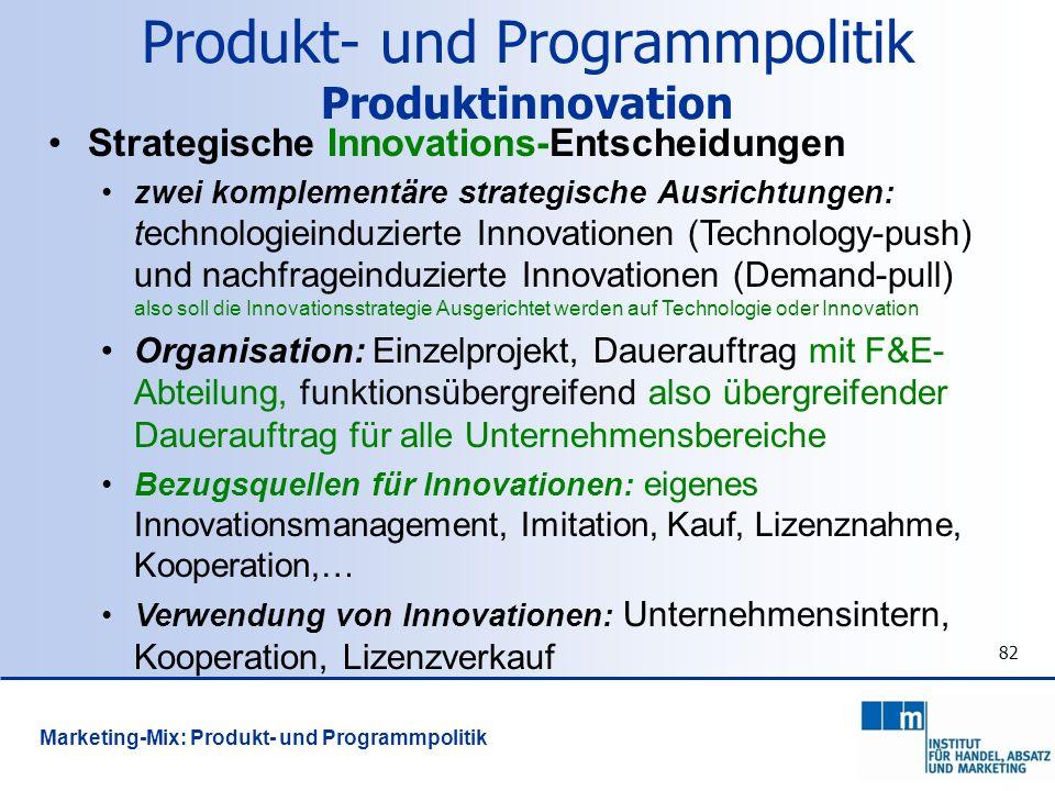 82 Strategische Innovations-Entscheidungen zwei komplementäre strategische Ausrichtungen: technologieinduzierte Innovationen (Technology-push) und nac