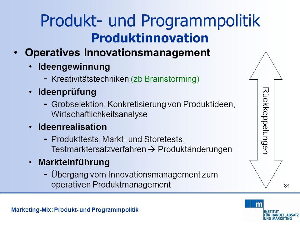 84 Operatives Innovationsmanagement Ideengewinnung - Kreativitätstechniken (zb Brainstorming) Ideenprüfung - Grobselektion, Konkretisierung von Produk