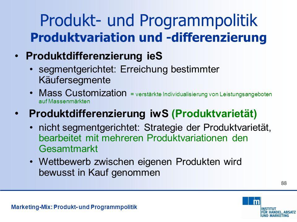 88 Produktdifferenzierung ieS segmentgerichtet: Erreichung bestimmter Käufersegmente Mass Customization = verstärkte Individualisierung von Leistungsa