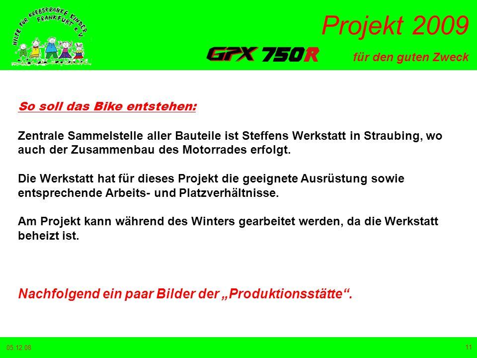 für den guten Zweck Projekt 2009 05.12.08 11 So soll das Bike entstehen: Zentrale Sammelstelle aller Bauteile ist Steffens Werkstatt in Straubing, wo auch der Zusammenbau des Motorrades erfolgt.
