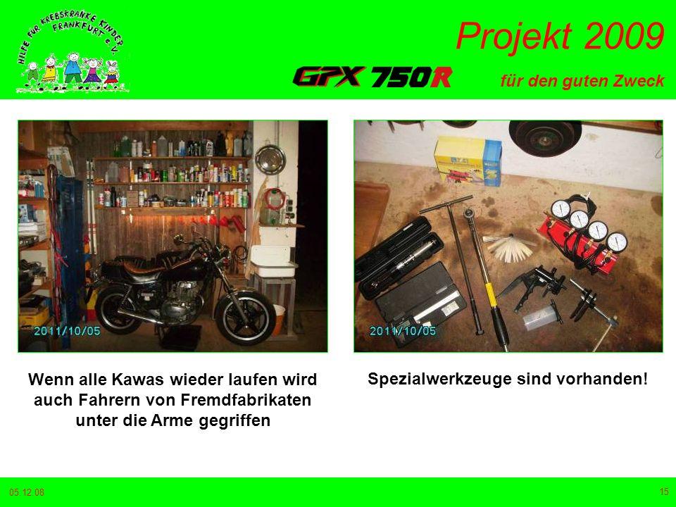 für den guten Zweck Projekt 2009 05.12.08 15 Wenn alle Kawas wieder laufen wird auch Fahrern von Fremdfabrikaten unter die Arme gegriffen Spezialwerkzeuge sind vorhanden!