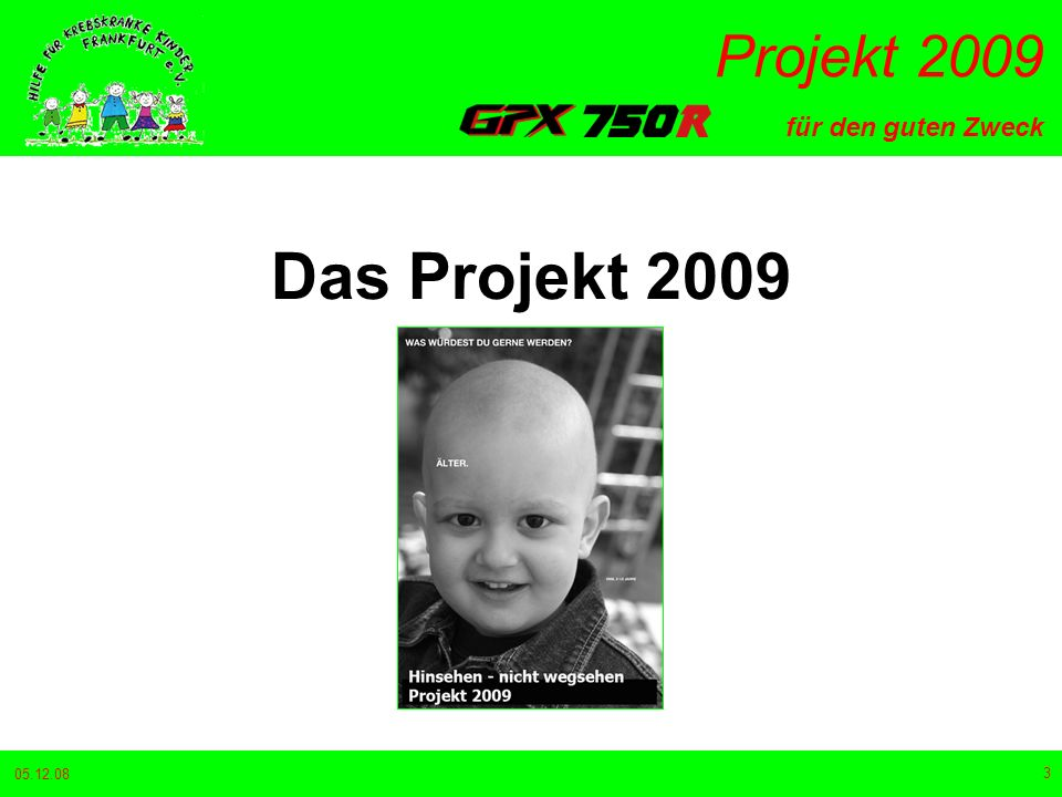 für den guten Zweck Projekt 2009 05.12.08 3 Das Projekt 2009