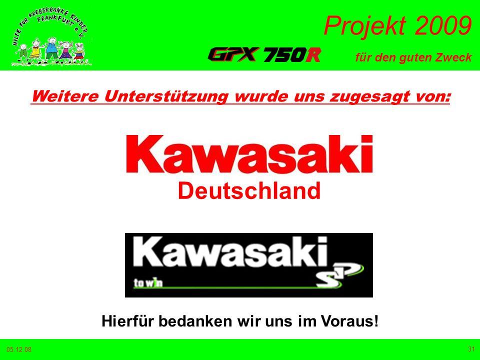 für den guten Zweck Projekt 2009 05.12.08 31 Weitere Unterstützung wurde uns zugesagt von: Deutschland Hierfür bedanken wir uns im Voraus!