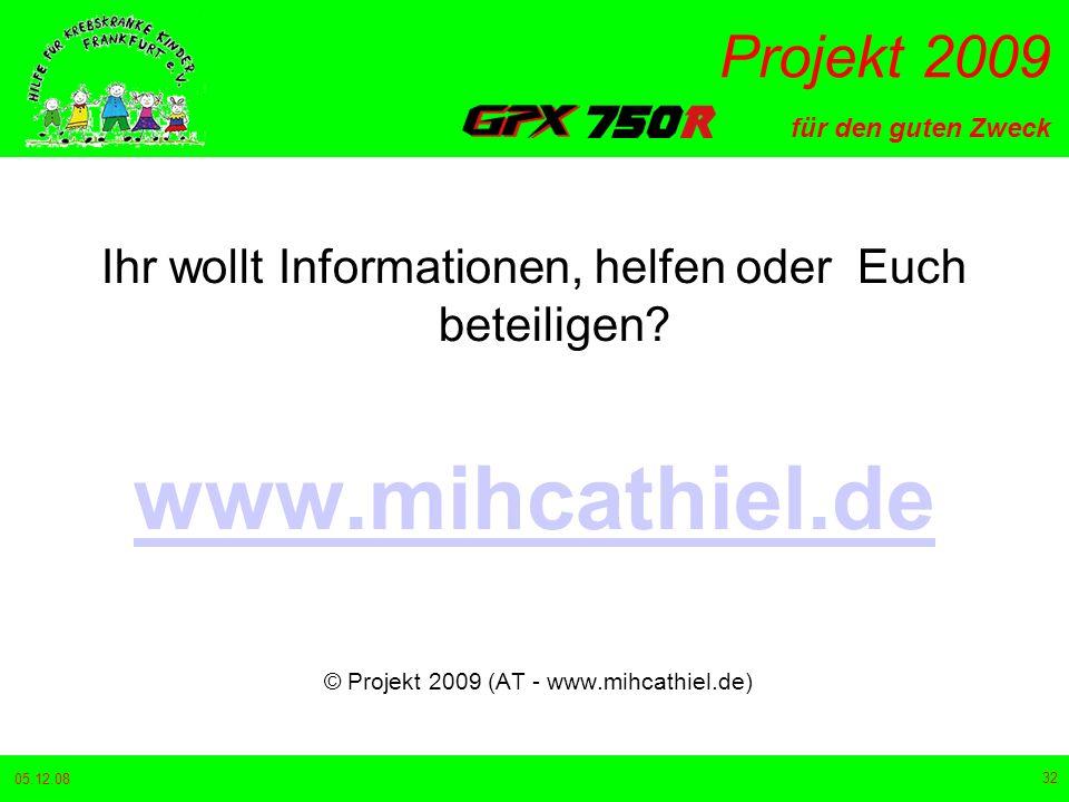 für den guten Zweck Projekt 2009 05.12.08 32 Ihr wollt Informationen, helfen oder Euch beteiligen.