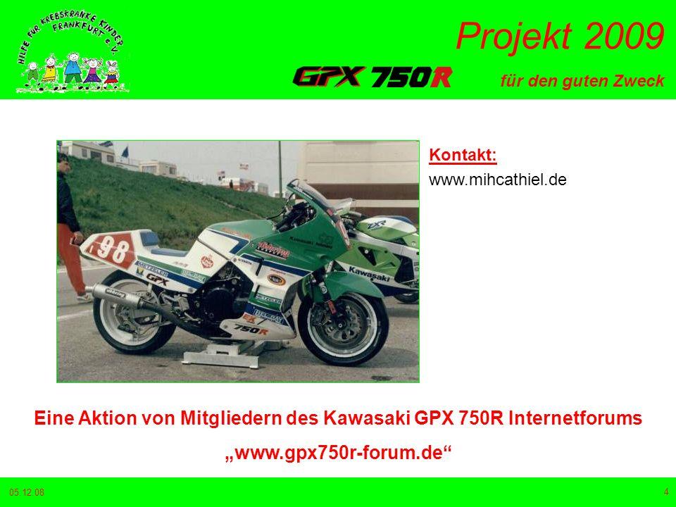 für den guten Zweck Projekt 2009 05.12.08 4 Eine Aktion von Mitgliedern des Kawasaki GPX 750R Internetforums www.gpx750r-forum.de Kontakt: www.mihcathiel.de