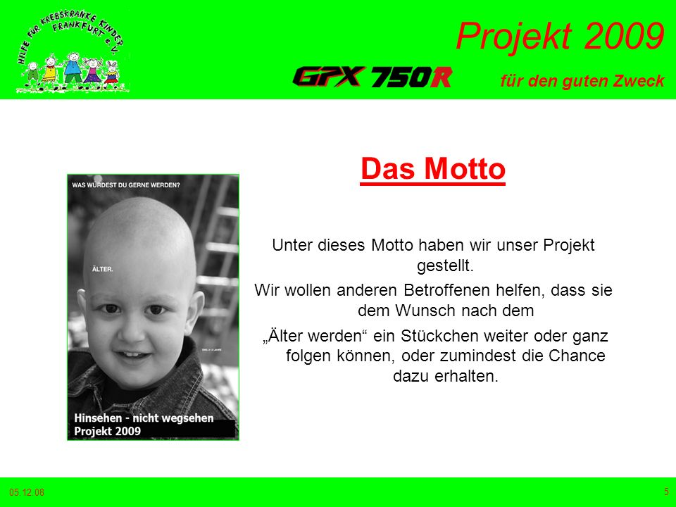 für den guten Zweck Projekt 2009 05.12.08 5 Das Motto Unter dieses Motto haben wir unser Projekt gestellt.