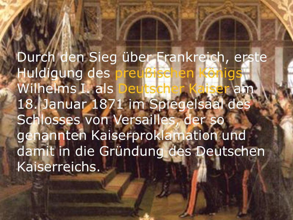 Durch den Sieg über Frankreich, erste Huldigung des preußischen Königs Wilhelms I. als Deutscher Kaiser am 18. Januar 1871 im Spiegelsaal des Schlosse