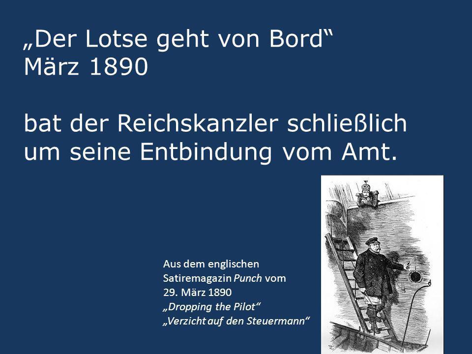Der Lotse geht von Bord März 1890 bat der Reichskanzler schließlich um seine Entbindung vom Amt. Aus dem englischen Satiremagazin Punch vom 29. März 1