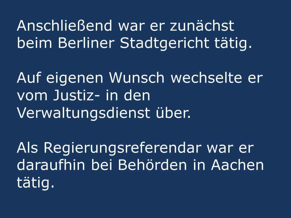 Anschließend war er zunächst beim Berliner Stadtgericht tätig. Auf eigenen Wunsch wechselte er vom Justiz- in den Verwaltungsdienst über. Als Regierun