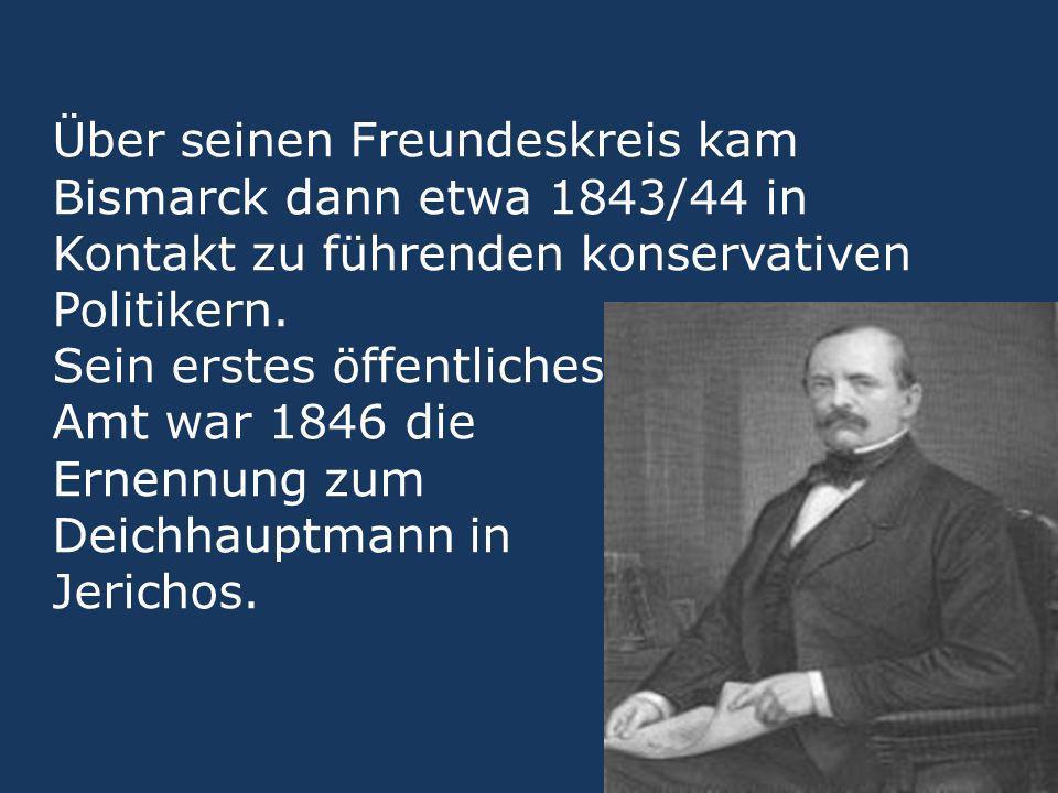 Über seinen Freundeskreis kam Bismarck dann etwa 1843/44 in Kontakt zu führenden konservativen Politikern. Sein erstes öffentliches Amt war 1846 die E