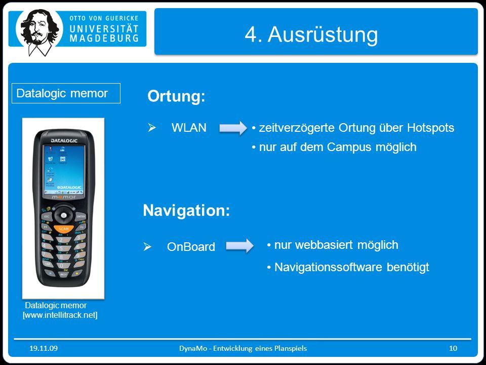19.11.09DynaMo - Entwicklung eines Planspiels10 4. Ausrüstung Ortung: WLAN Navigation: OnBoard zeitverzögerte Ortung über Hotspots nur auf dem Campus