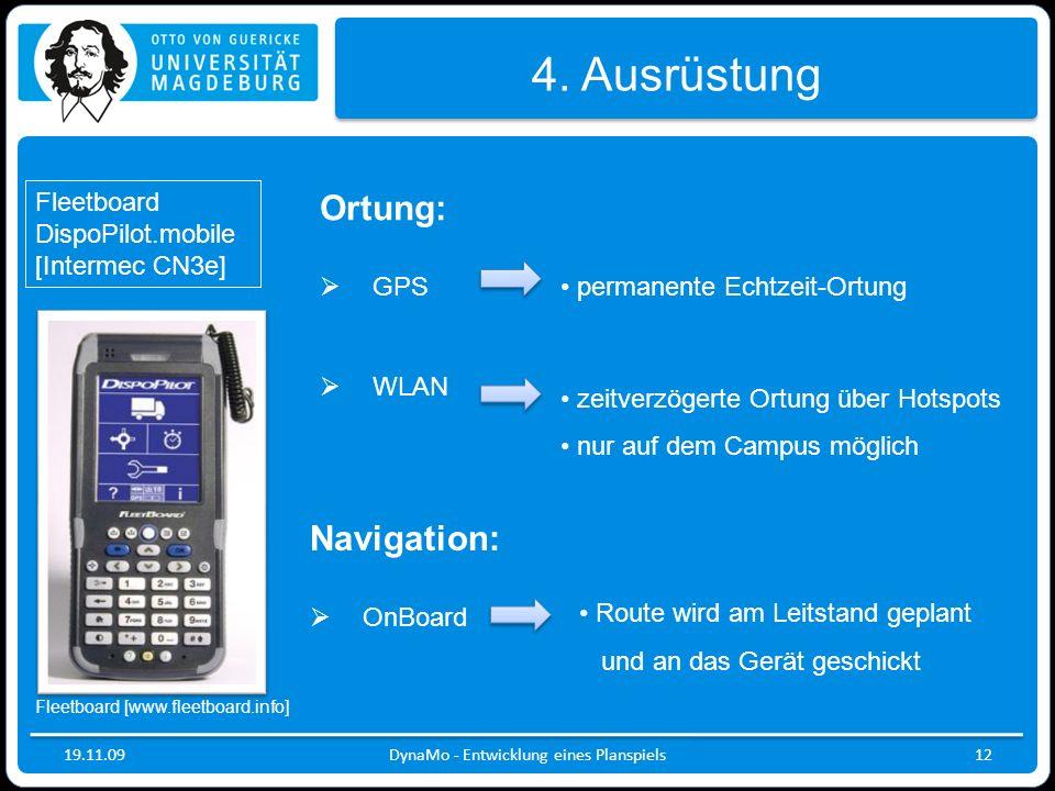 19.11.09DynaMo - Entwicklung eines Planspiels12 4. Ausrüstung Ortung: GPS WLAN permanente Echtzeit-Ortung Navigation: OnBoard zeitverzögerte Ortung üb