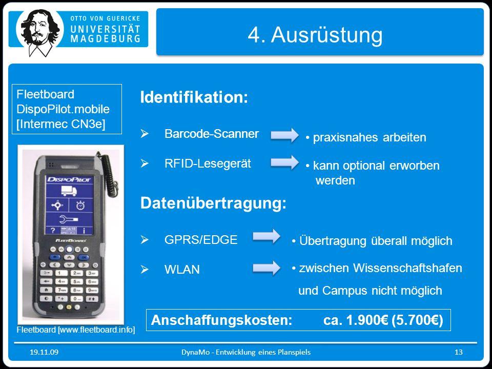 19.11.09 4. Ausrüstung Fleetboard DispoPilot.mobile [Intermec CN3e] DynaMo - Entwicklung eines Planspiels13 Anschaffungskosten:ca. 1.900 (5.700) Ident