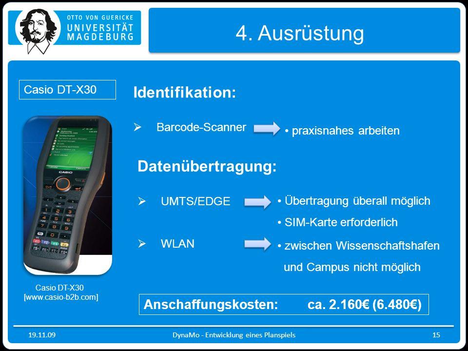 19.11.09DynaMo - Entwicklung eines Planspiels15 4. Ausrüstung Casio DT-X30 Datenübertragung: UMTS/EDGE WLAN Übertragung überall möglich SIM-Karte erfo