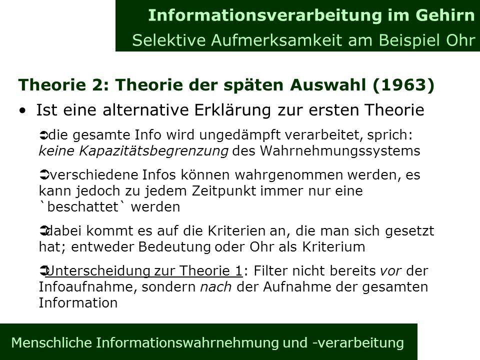 Menschliche Informationswahrnehmung und -verarbeitung Theorie 2: Theorie der späten Auswahl (1963) Ist eine alternative Erklärung zur ersten Theorie I