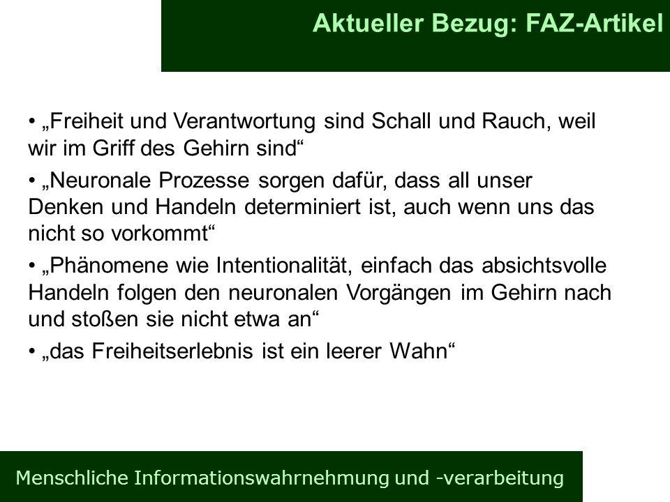 Menschliche Informationswahrnehmung und -verarbeitung Informationsverarbeitung im Gehirn Allgemeines Aktueller Bezug: FAZ-Artikel Freiheit und Verantw
