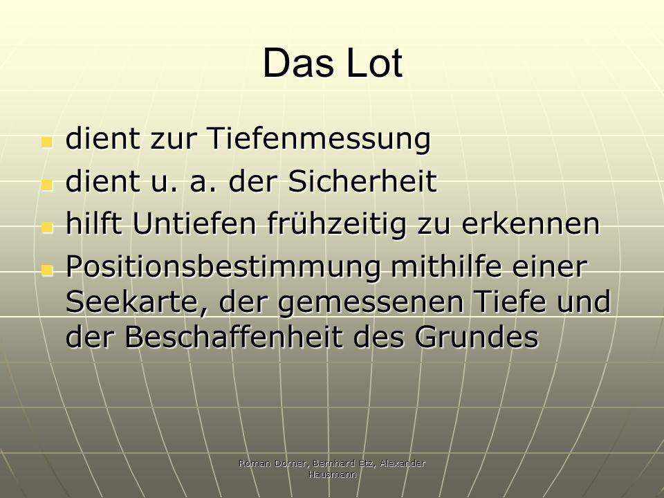 Roman Dorner, Bernhard Etz, Alexander Hausmann Das Lot dient zur Tiefenmessung dient zur Tiefenmessung dient u. a. der Sicherheit dient u. a. der Sich