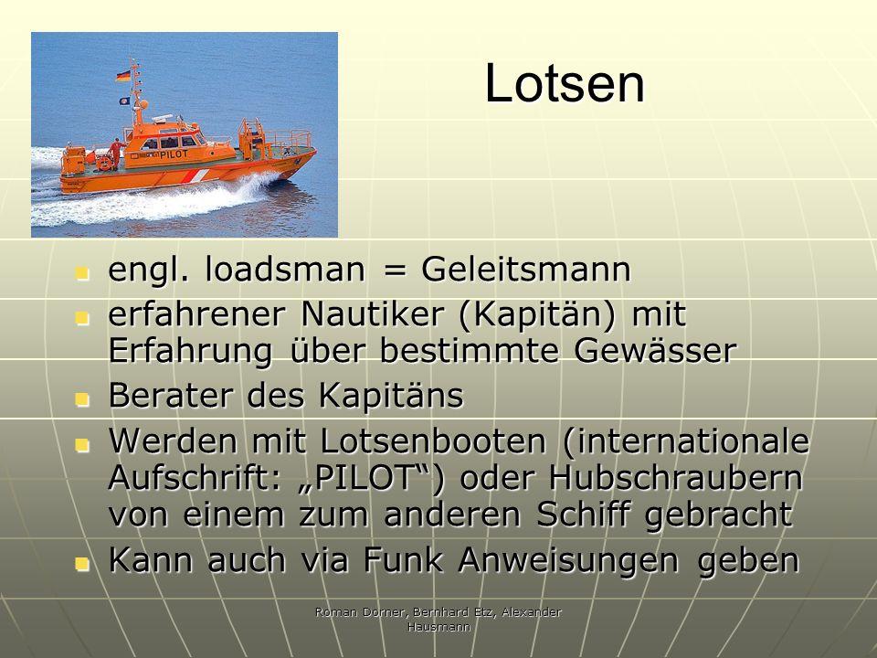 Roman Dorner, Bernhard Etz, Alexander Hausmann Lotsen Lotsen engl. loadsman = Geleitsmann engl. loadsman = Geleitsmann erfahrener Nautiker (Kapitän) m