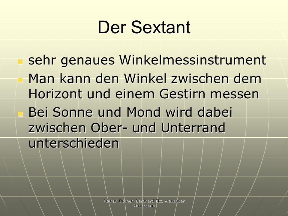Roman Dorner, Bernhard Etz, Alexander Hausmann Der Sextant sehr genaues Winkelmessinstrument sehr genaues Winkelmessinstrument Man kann den Winkel zwi
