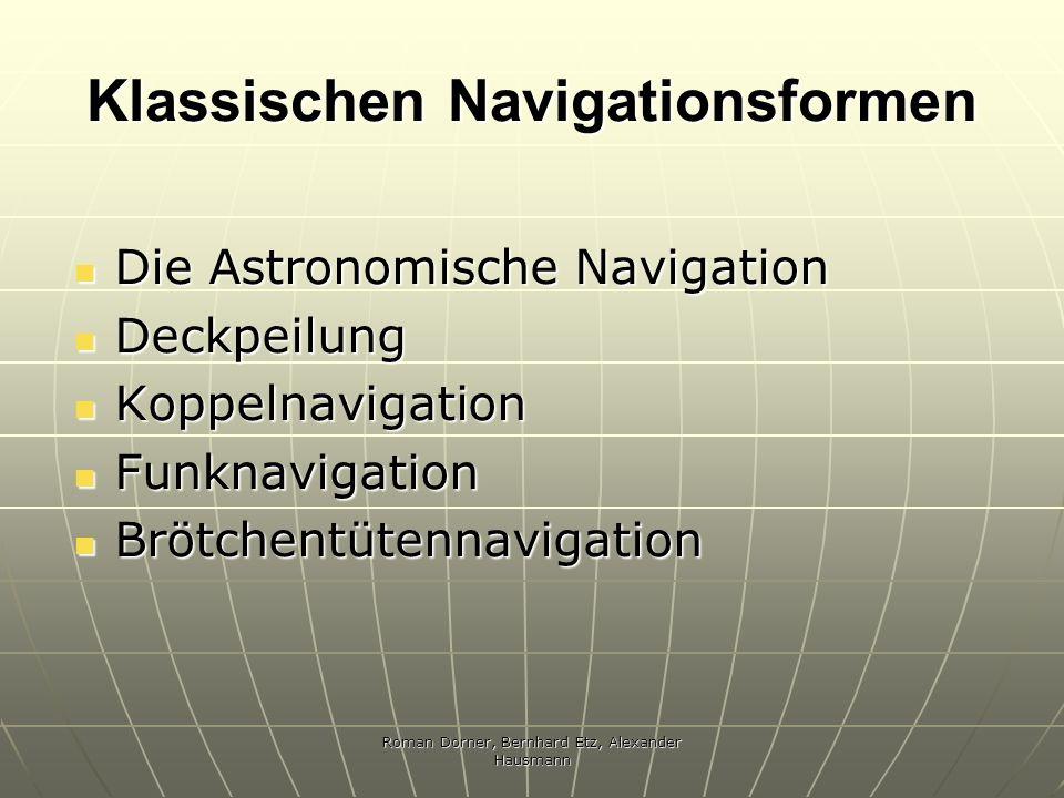 Roman Dorner, Bernhard Etz, Alexander Hausmann Klassischen Navigationsformen Die Astronomische Navigation Die Astronomische Navigation Deckpeilung Dec