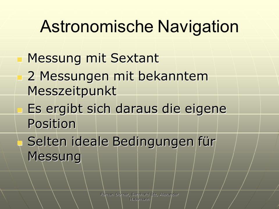 Roman Dorner, Bernhard Etz, Alexander Hausmann Astronomische Navigation Messung mit Sextant Messung mit Sextant 2 Messungen mit bekanntem Messzeitpunk