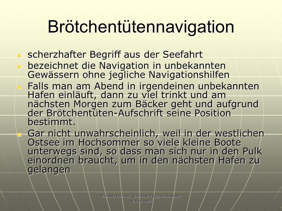 Roman Dorner, Bernhard Etz, Alexander Hausmann Brötchentütennavigation scherzhafter Begriff aus der Seefahrt scherzhafter Begriff aus der Seefahrt bez