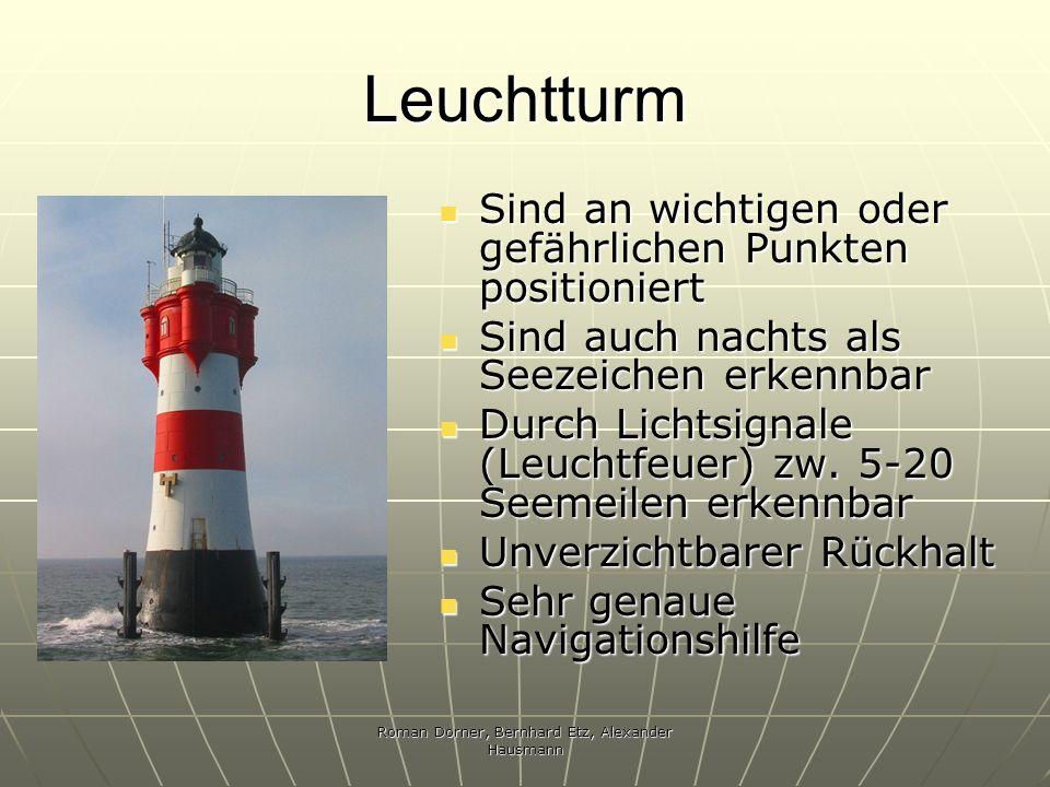 Roman Dorner, Bernhard Etz, Alexander Hausmann Leuchtturm Sind an wichtigen oder gefährlichen Punkten positioniert Sind an wichtigen oder gefährlichen